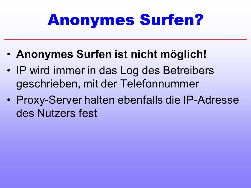 Anonymes Surfen Anonymes Surfen ist nicht möglich!