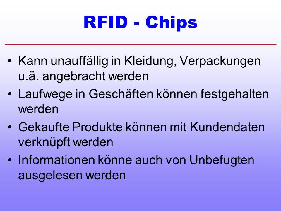 RFID - Chips Kann unauffällig in Kleidung, Verpackungen u.ä. angebracht werden. Laufwege in Geschäften können festgehalten werden.