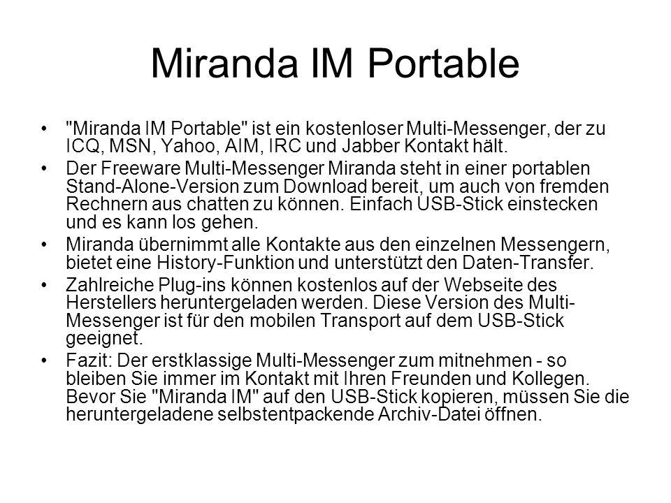 Miranda IM Portable Miranda IM Portable ist ein kostenloser Multi-Messenger, der zu ICQ, MSN, Yahoo, AIM, IRC und Jabber Kontakt hält.