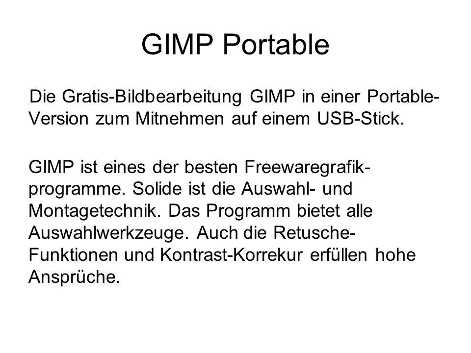 GIMP Portable Die Gratis-Bildbearbeitung GIMP in einer Portable-Version zum Mitnehmen auf einem USB-Stick.