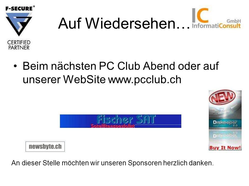 Auf Wiedersehen… Beim nächsten PC Club Abend oder auf unserer WebSite www.pcclub.ch.