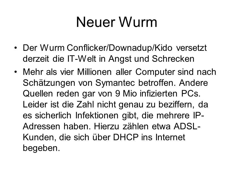 Neuer Wurm Der Wurm Conflicker/Downadup/Kido versetzt derzeit die IT-Welt in Angst und Schrecken.