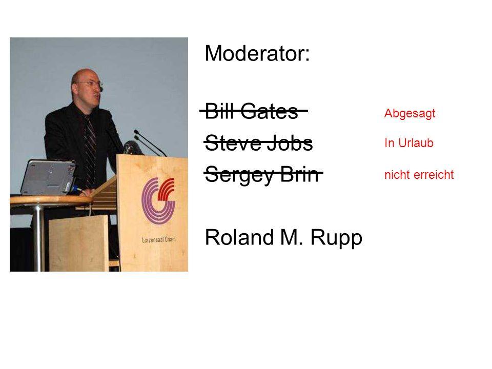 Moderator: Bill Gates Steve Jobs Sergey Brin Roland M. Rupp