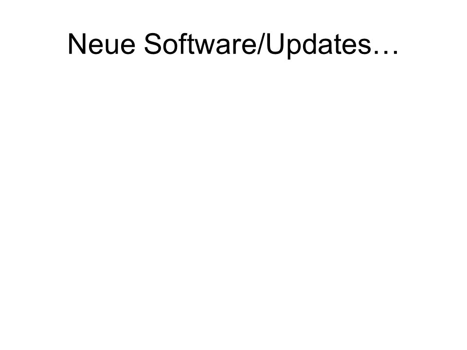 Neue Software/Updates…