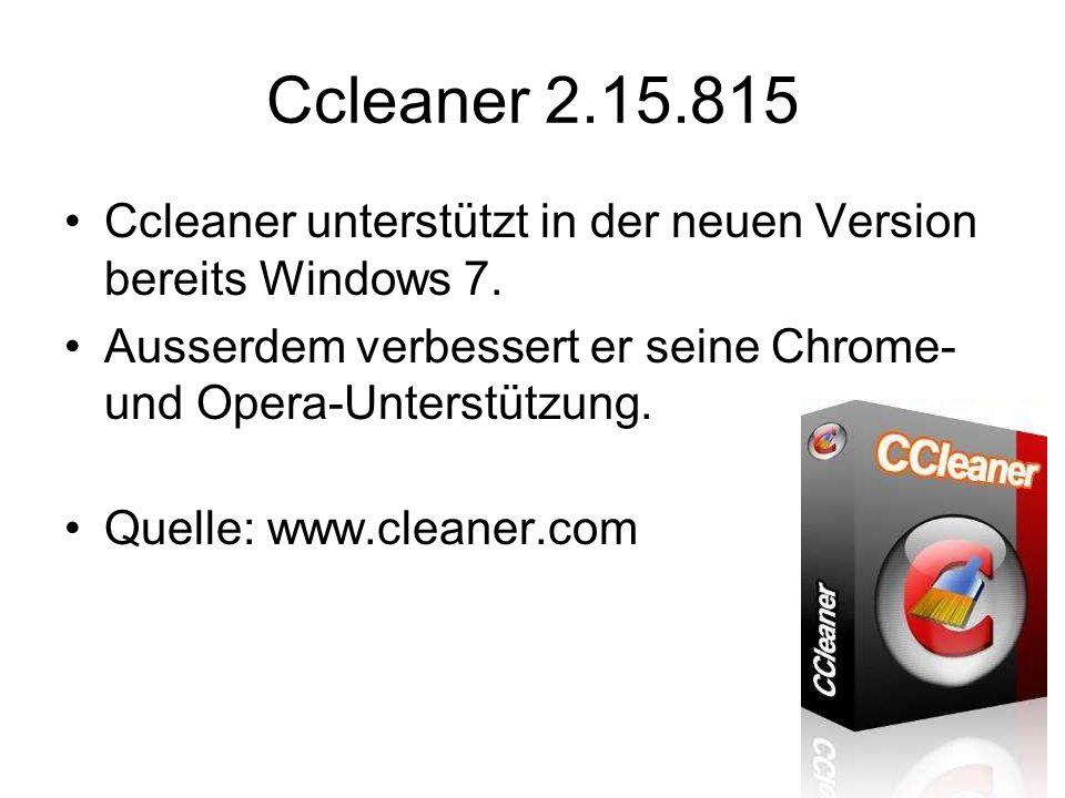 Ccleaner 2.15.815 Ccleaner unterstützt in der neuen Version bereits Windows 7. Ausserdem verbessert er seine Chrome- und Opera-Unterstützung.