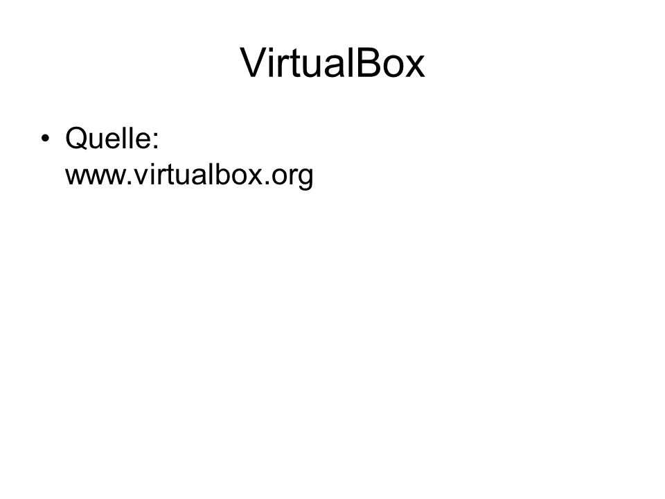 VirtualBox Quelle: www.virtualbox.org