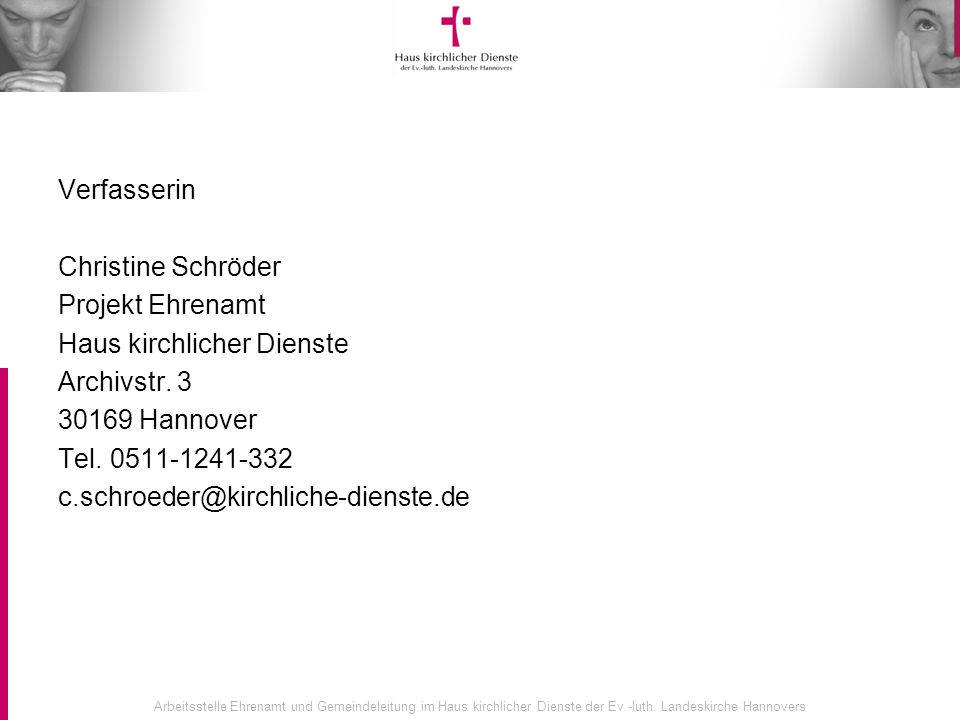 Verfasserin Christine Schröder. Projekt Ehrenamt. Haus kirchlicher Dienste. Archivstr. 3. 30169 Hannover.