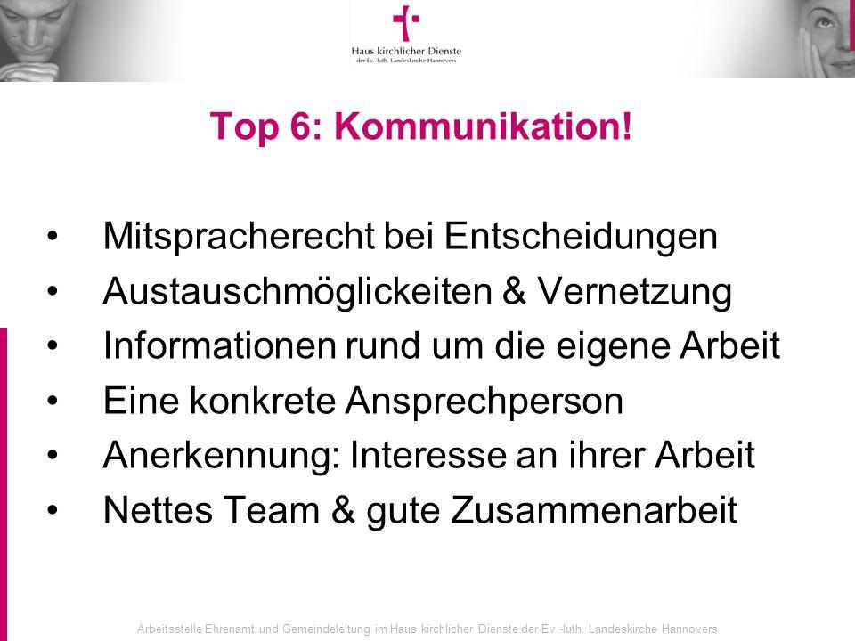 Top 6: Kommunikation! Mitspracherecht bei Entscheidungen. Austauschmöglickeiten & Vernetzung. Informationen rund um die eigene Arbeit.