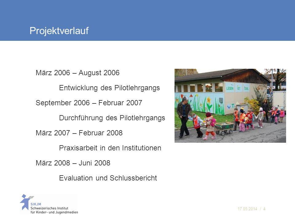 Projektverlauf März 2006 – August 2006 Entwicklung des Pilotlehrgangs