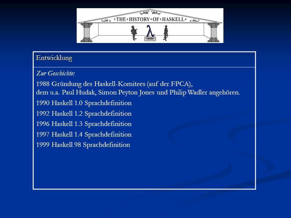 Entwicklung Zur Geschichte: 1988 Gründung des Haskell-Komitees (auf der FPCA), dem u.a. Paul Hudak, Simon Peyton Jones und Philip Wadler angehören.