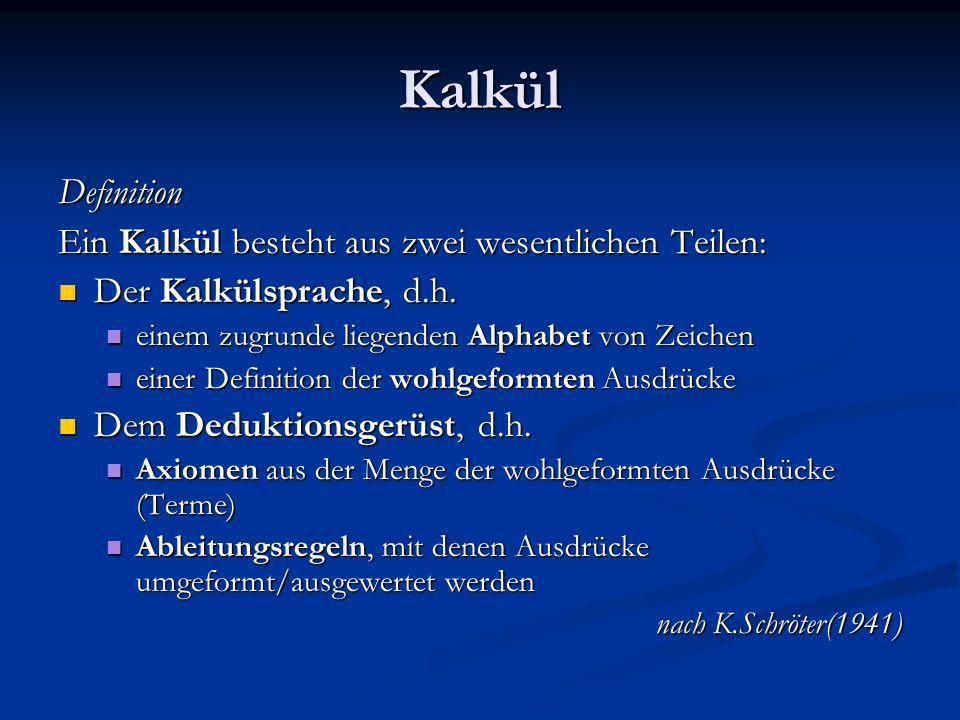 Kalkül Definition Ein Kalkül besteht aus zwei wesentlichen Teilen: