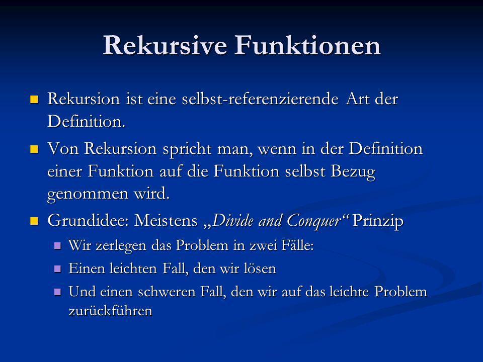 Rekursive Funktionen Rekursion ist eine selbst-referenzierende Art der Definition.