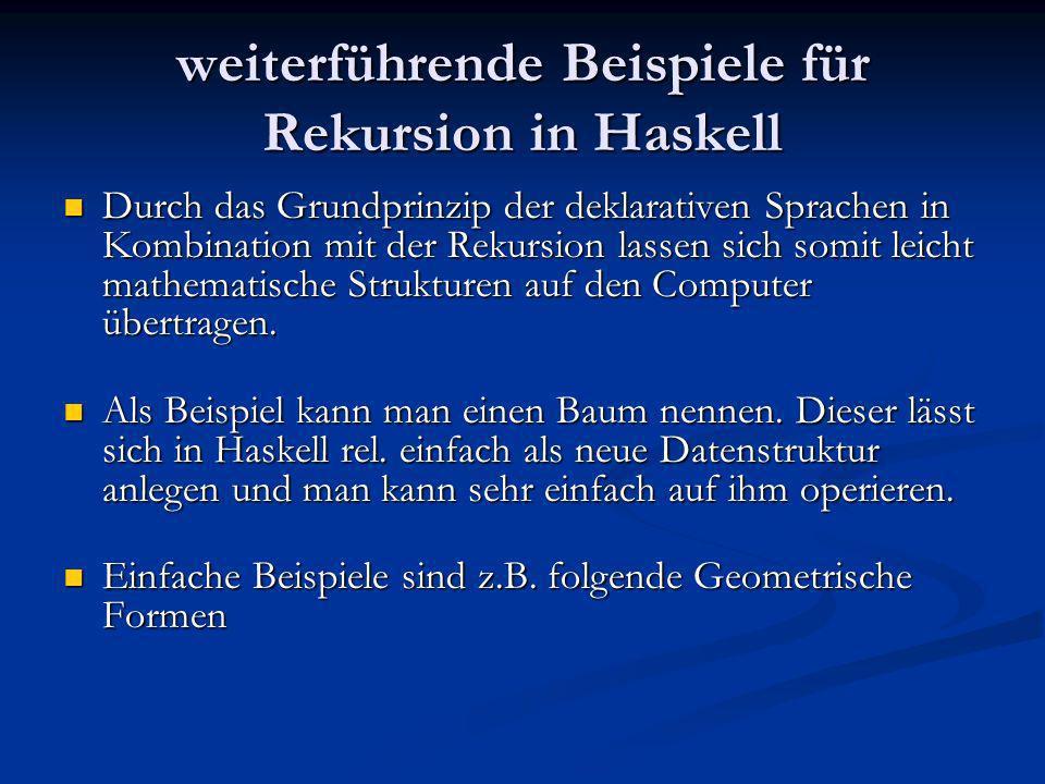weiterführende Beispiele für Rekursion in Haskell