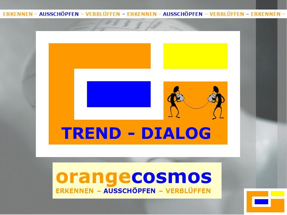 orangecosmos TREND - DIALOG ERKENNEN – AUSSCHÖPFEN – VERBLÜFFEN