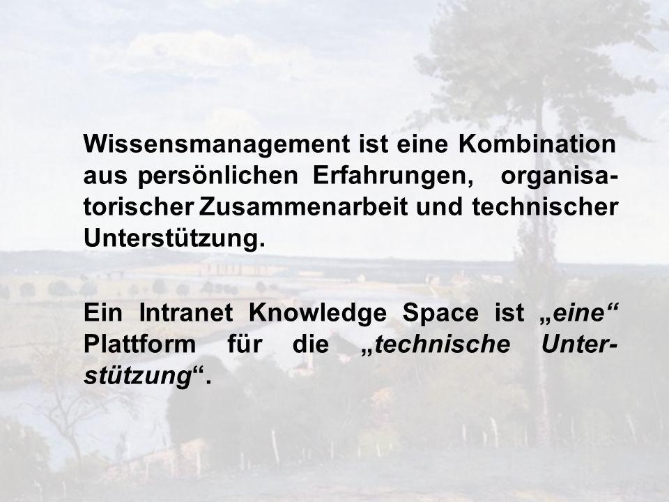 Wissensmanagement ist eine Kombination aus persönlichen Erfahrungen, organisa-torischer Zusammenarbeit und technischer Unterstützung.
