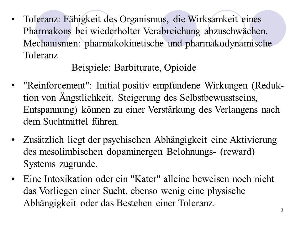 Toleranz: Fähigkeit des Organismus, die Wirksamkeit eines Pharmakons bei wiederholter Verabreichung abzuschwächen. Mechanismen: pharmakokinetische und pharmakodynamische Toleranz Beispiele: Barbiturate, Opioide