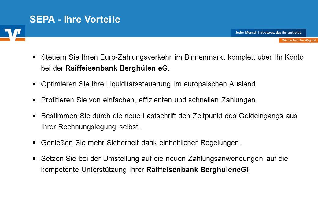SEPA - Ihre Vorteile Steuern Sie Ihren Euro-Zahlungsverkehr im Binnenmarkt komplett über Ihr Konto bei der Raiffeisenbank Berghülen eG.