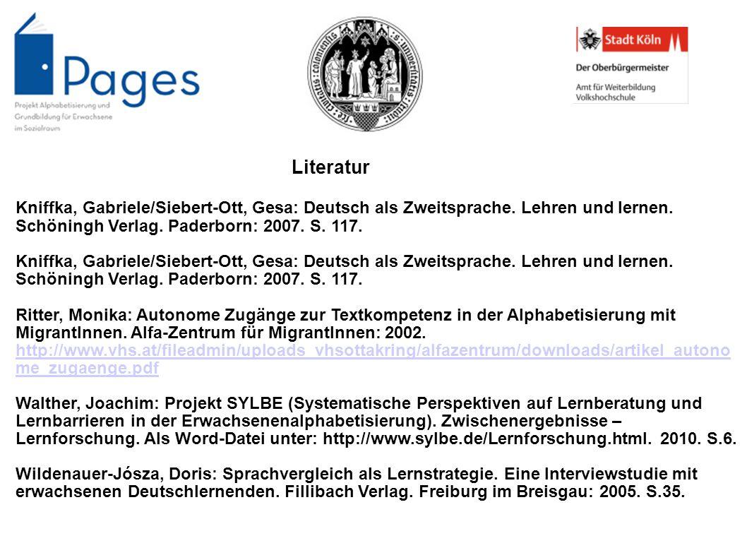 Literatur Kniffka, Gabriele/Siebert-Ott, Gesa: Deutsch als Zweitsprache. Lehren und lernen. Schöningh Verlag. Paderborn: 2007. S. 117.