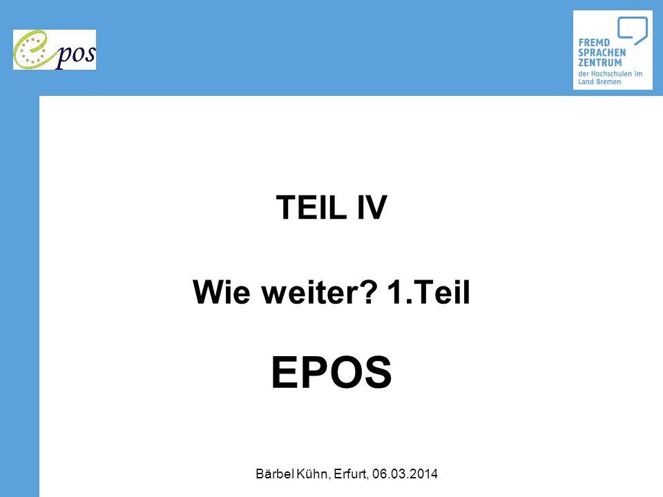 TEIL IV Wie weiter 1.Teil EPOS Bärbel Kühn, Erfurt, 06.03.2014