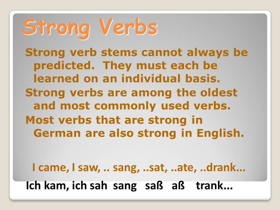 Strong Verbs I came, I saw, .. sang, ..sat, ..ate, ..drank...
