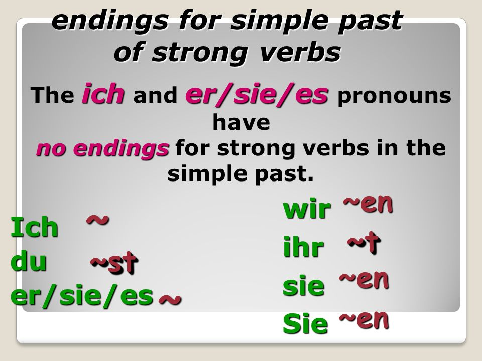 ~ ~en ~t ~st endings for simple past of strong verbs wir Ich ihr du