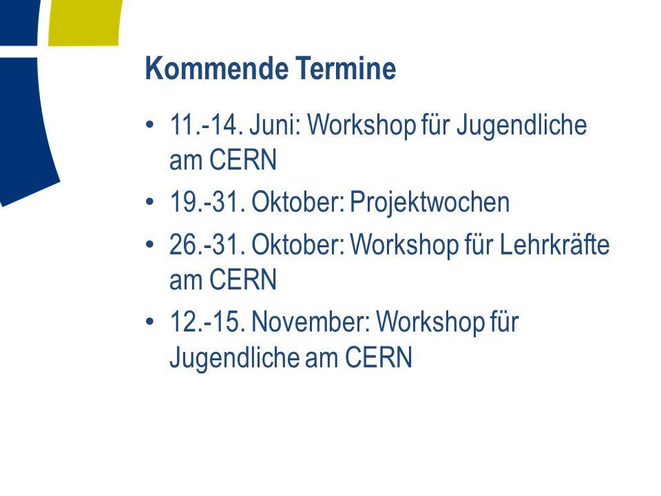 Kommende Termine 11.-14. Juni: Workshop für Jugendliche am CERN