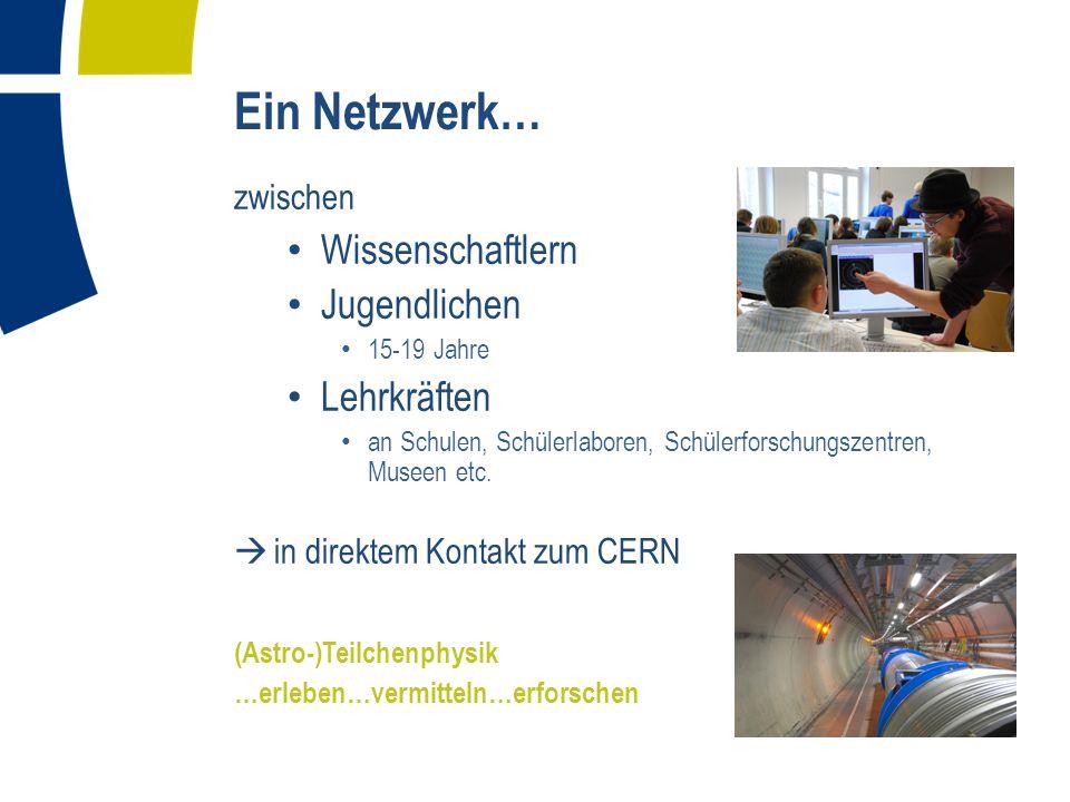 Ein Netzwerk… Wissenschaftlern Jugendlichen Lehrkräften zwischen