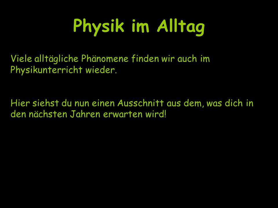 Physik im Alltag Viele alltägliche Phänomene finden wir auch im Physikunterricht wieder.