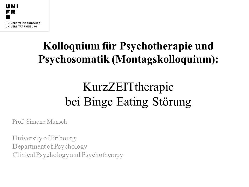 Kolloquium für Psychotherapie und Psychosomatik (Montagskolloquium): KurzZEITtherapie bei Binge Eating Störung