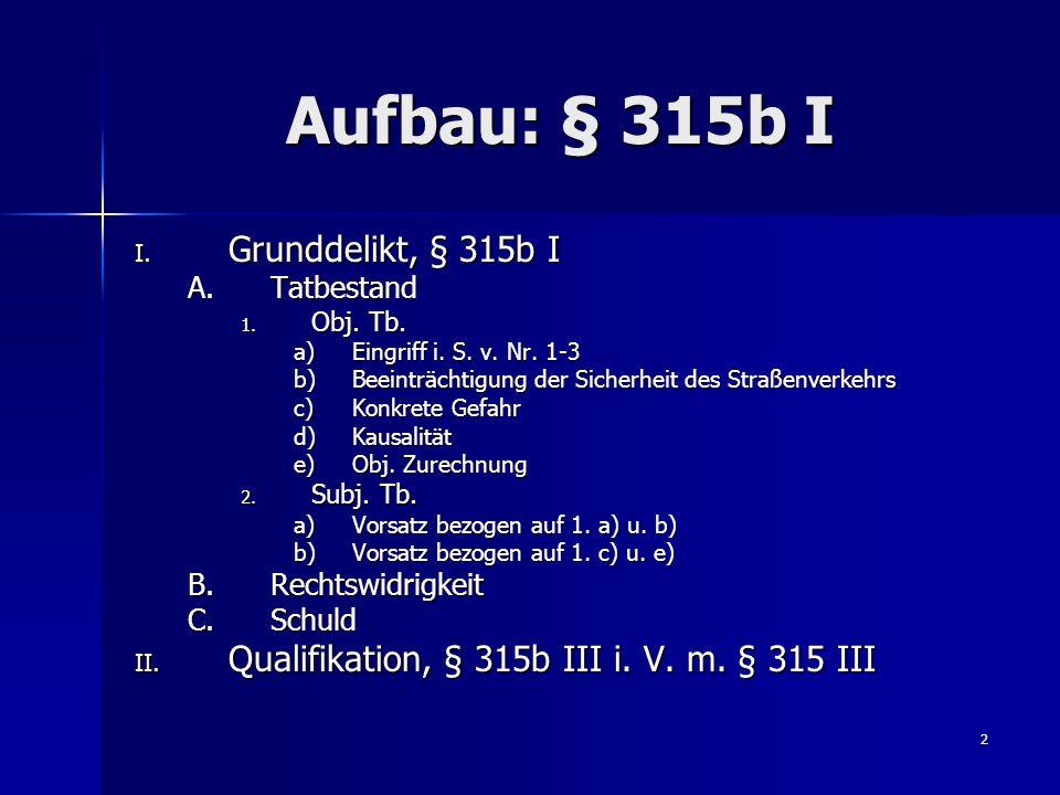 Aufbau: § 315b I Grunddelikt, § 315b I