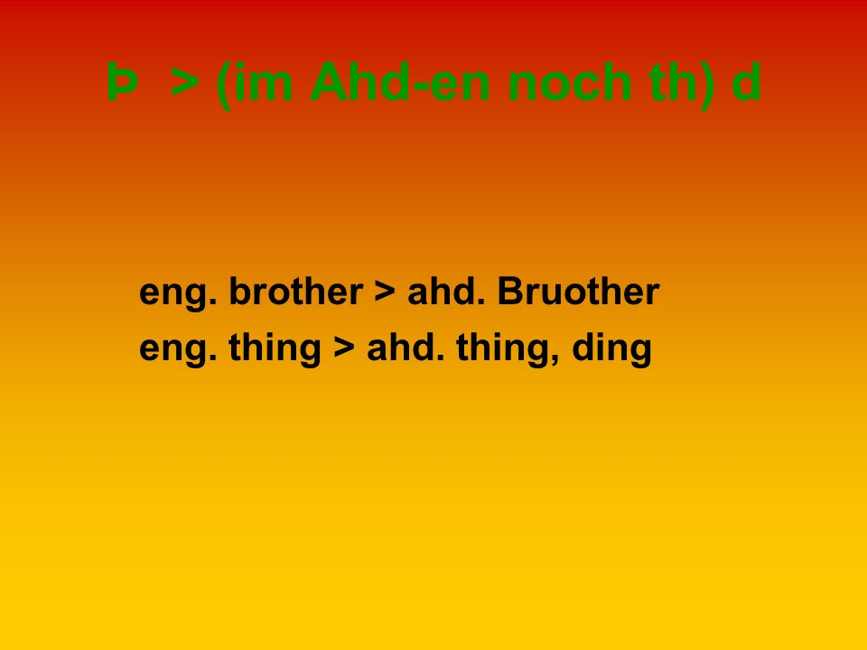 Þ > (im Ahd-en noch th) d