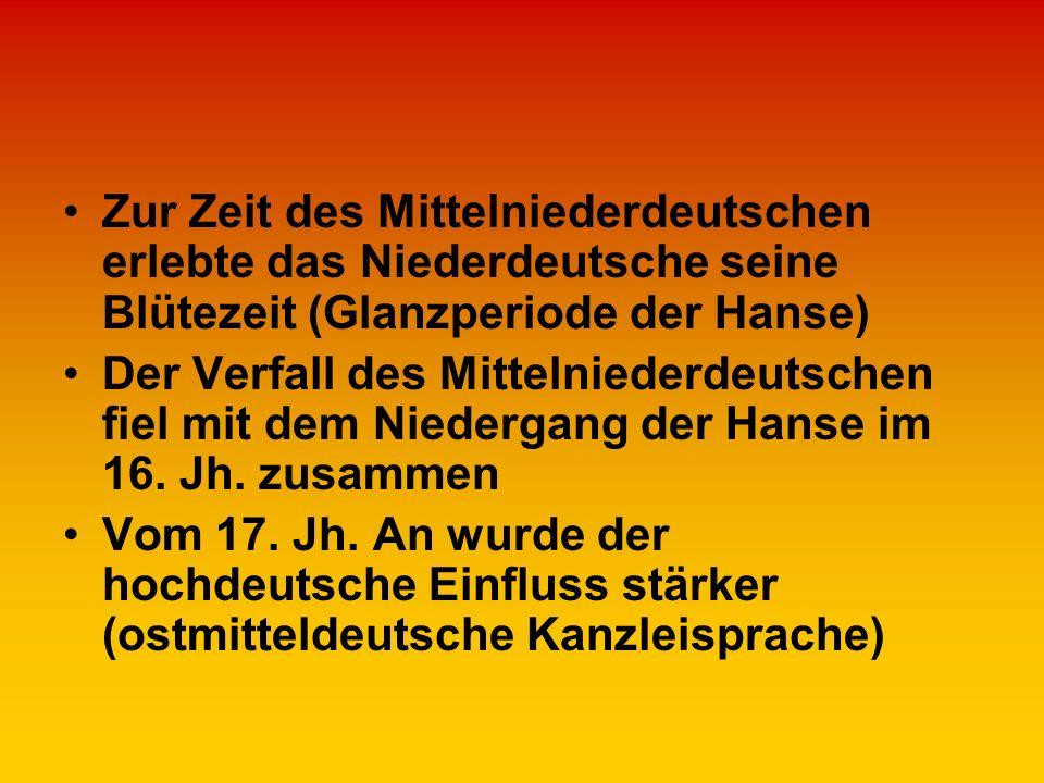 Zur Zeit des Mittelniederdeutschen erlebte das Niederdeutsche seine Blütezeit (Glanzperiode der Hanse)