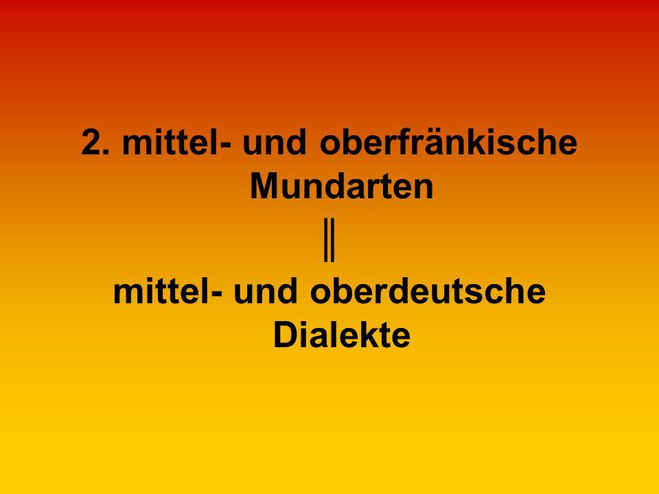 2. mittel- und oberfränkische Mundarten ║