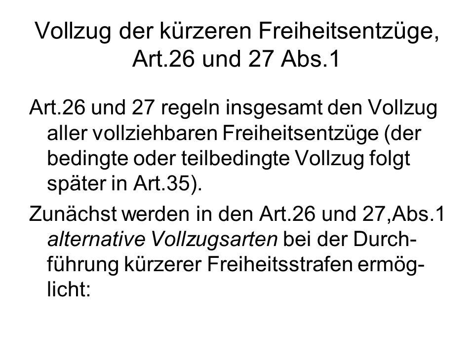 Vollzug der kürzeren Freiheitsentzüge, Art.26 und 27 Abs.1