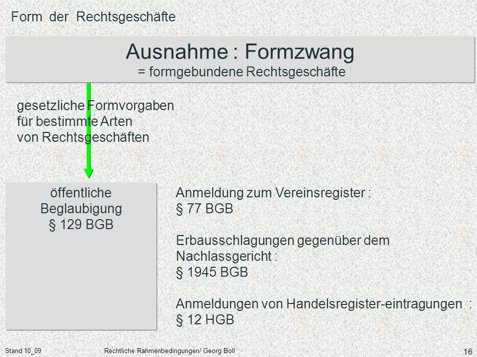Ausnahme : Formzwang = formgebundene Rechtsgeschäfte
