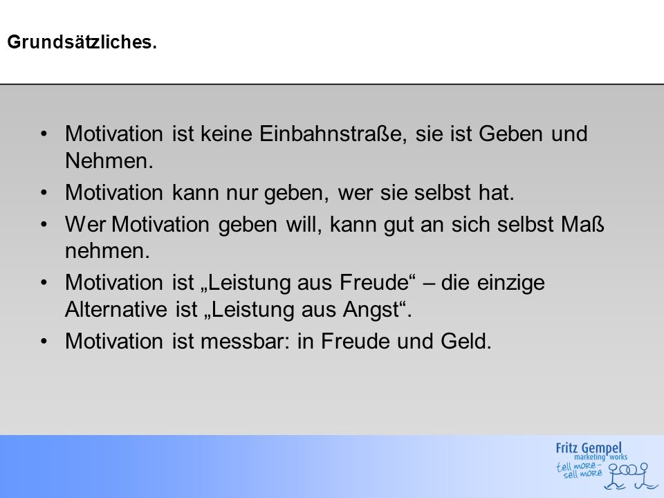 Motivation ist keine Einbahnstraße, sie ist Geben und Nehmen.