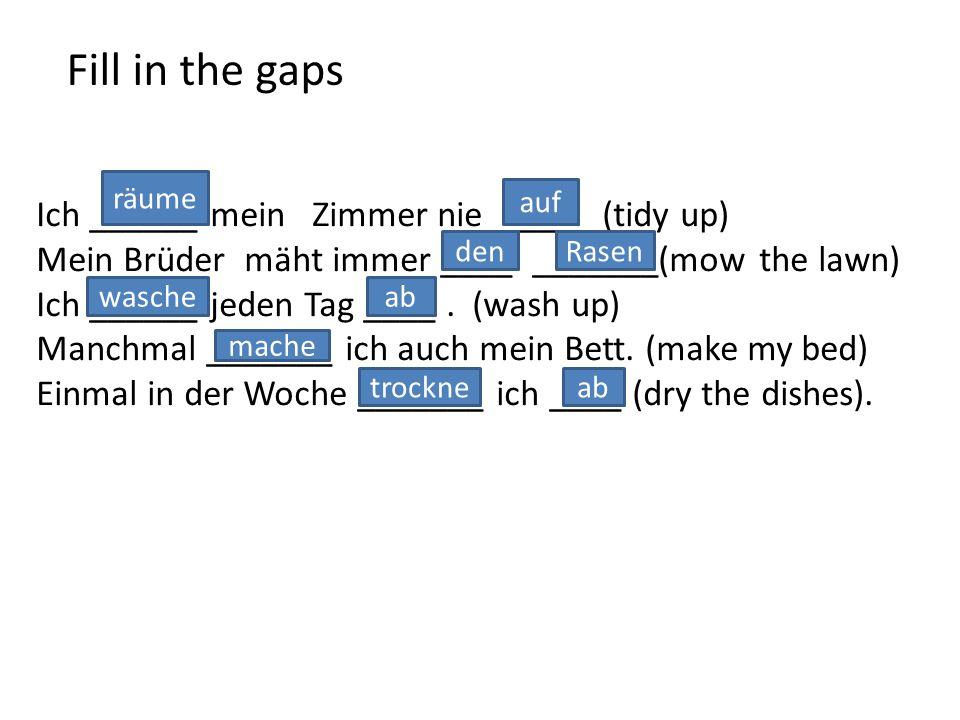 Fill in the gaps Ich ______ mein Zimmer nie ____. (tidy up)