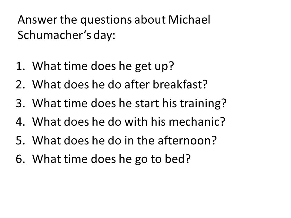 Answer the questions about Michael Schumacher's day: