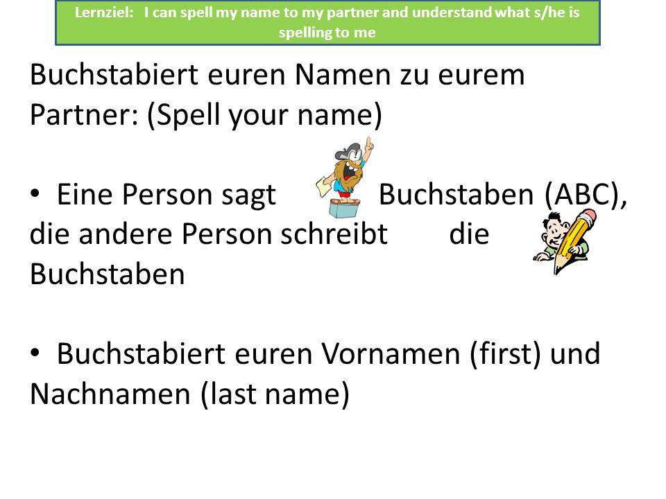 Buchstabiert euren Namen zu eurem Partner: (Spell your name)