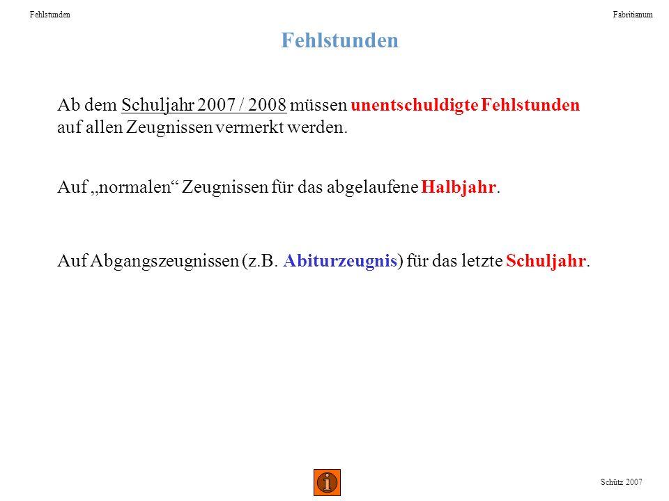 Fehlstunden Fabritianum. Fehlstunden. Ab dem Schuljahr 2007 / 2008 müssen unentschuldigte Fehlstunden auf allen Zeugnissen vermerkt werden.