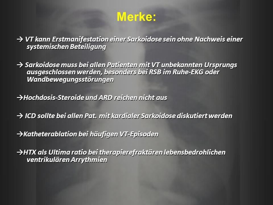 Merke: → VT kann Erstmanifestation einer Sarkoidose sein ohne Nachweis einer systemischen Beteiligung.