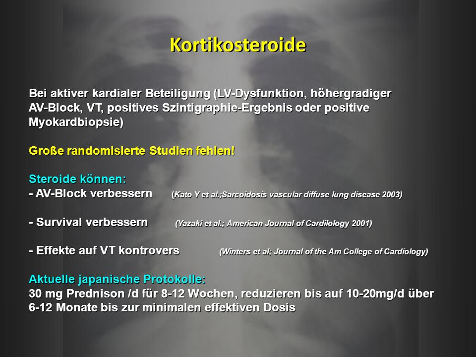 Kortikosteroide Bei aktiver kardialer Beteiligung (LV-Dysfunktion, höhergradiger. AV-Block, VT, positives Szintigraphie-Ergebnis oder positive.