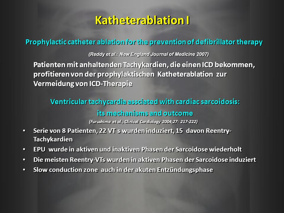 Katheterablation I Prophylactic catheter ablation for the prevention of defibrillator therapy. (Reddy et al.: New England Journal of Medicine 2007)