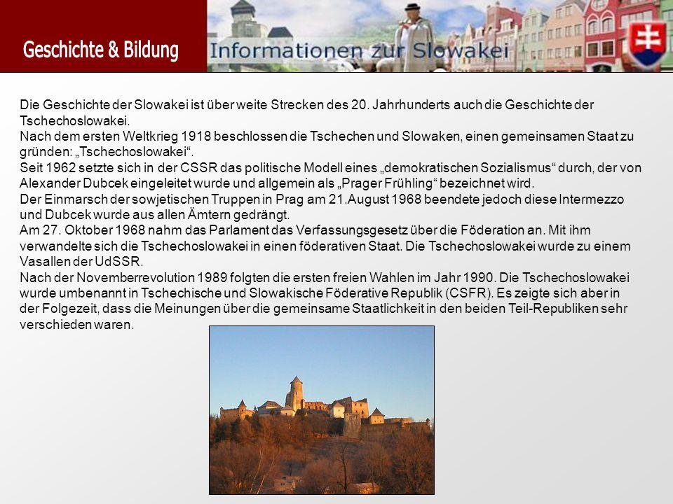 Geschichte & Bildung Die Geschichte der Slowakei ist über weite Strecken des 20. Jahrhunderts auch die Geschichte der Tschechoslowakei.