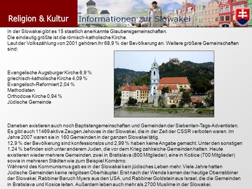 Religion & Kultur In der Slowakei gibt es 15 staatlich anerkannte Glaubensgemeinschaften. Die eindeutig größte ist die römisch-katholische Kirche.
