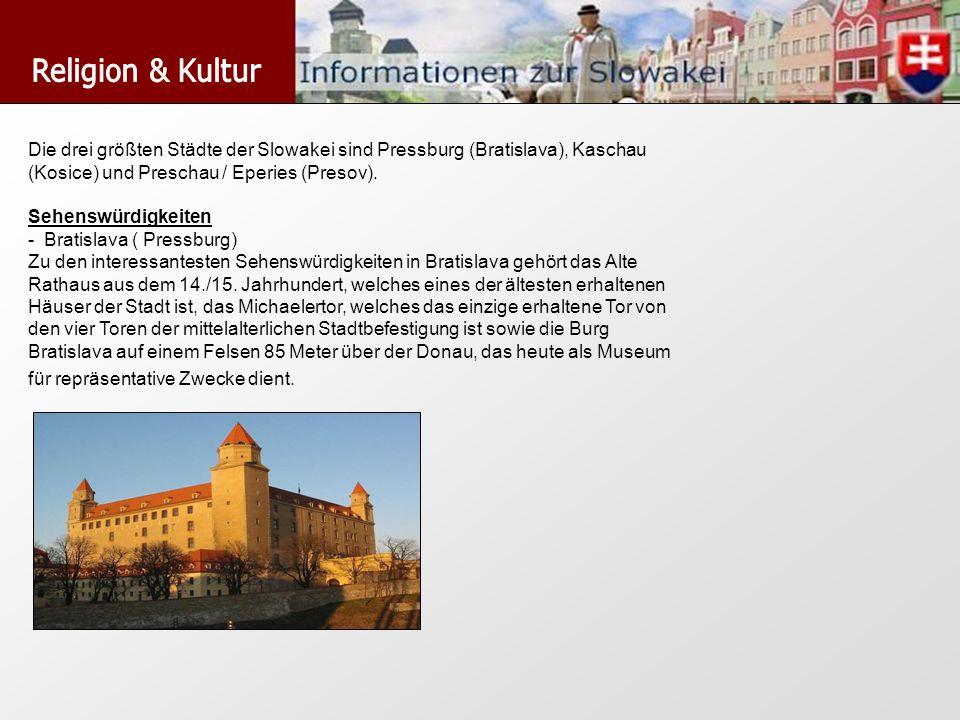 Religion & Kultur Die drei größten Städte der Slowakei sind Pressburg (Bratislava), Kaschau (Kosice) und Preschau / Eperies (Presov).
