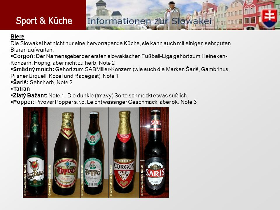 Sport & Küche Biere. Die Slowakei hat nicht nur eine hervorragende Küche, sie kann auch mit einigen sehr guten Bieren aufwarten: