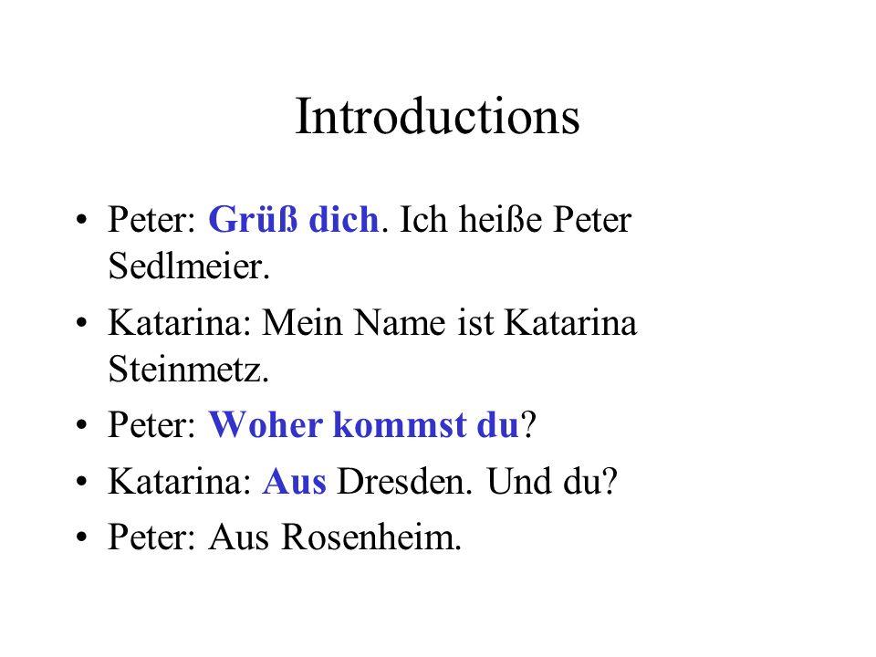 Introductions Peter: Grüß dich. Ich heiße Peter Sedlmeier.
