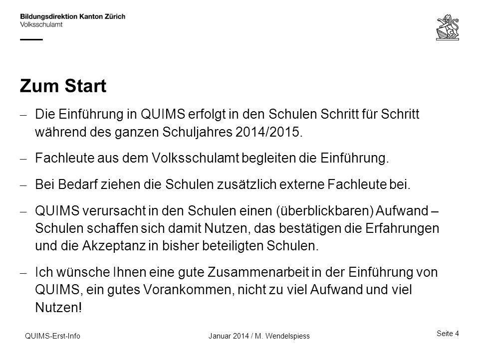 Zum Start Die Einführung in QUIMS erfolgt in den Schulen Schritt für Schritt während des ganzen Schuljahres 2014/2015.
