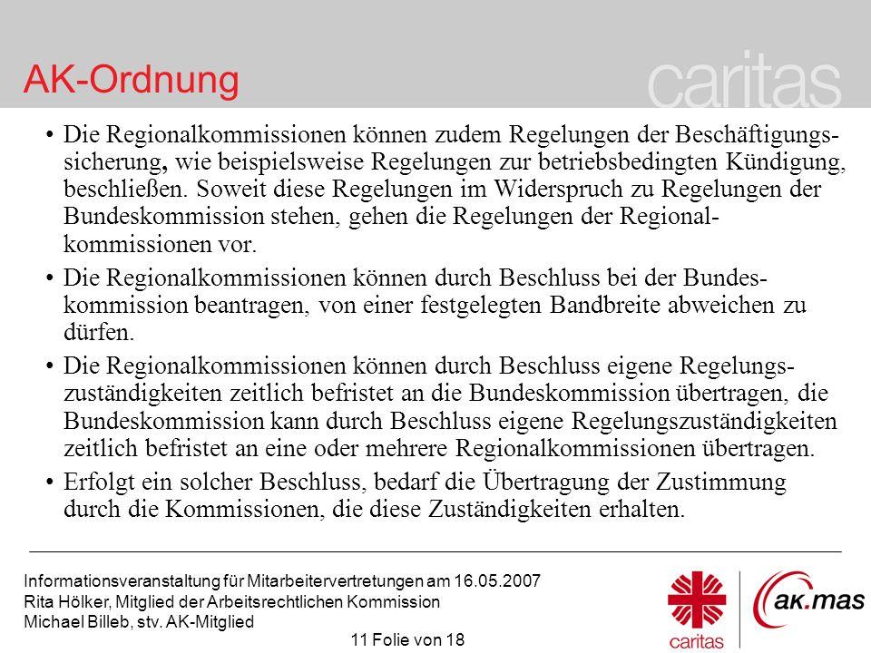 Die Regionalkommissionen können zudem Regelungen der Beschäftigungs-sicherung, wie beispielsweise Regelungen zur betriebsbedingten Kündigung, beschließen. Soweit diese Regelungen im Widerspruch zu Regelungen der Bundeskommission stehen, gehen die Regelungen der Regional-kommissionen vor.